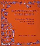 Rappaccinis Children: American Writers in a Calvinist World