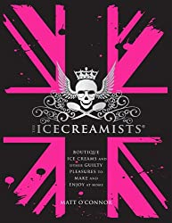 The Icecreamists: Boutique Ice Creams and Other Guilty Pleasures to Make and Enjoy at Home. Matt O'Connor