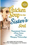 Chicken Soup for the Sister's Soul:  Inspirational Stories About Sisters and Their Changing Relationships (Chicken Soup for the Soul)