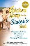 Chicken Soup for the Sister's Soul:  Inspirational Stories About Sisters and Their Changing Relationships (Chicken Soup for the Soul) (0757300243) by Aubery, Patty