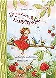Erdbeerinchen Erdbeerfee: Zauberhafte Geschichten aus dem Erdbeergarten
