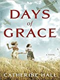 Catherine Hall Days of Grace: A Novel
