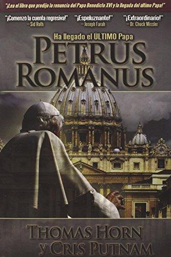 Petrus Romanus: Ha Llegado el Ultimo Papa = Petrus Romanus