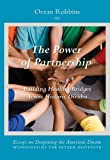 The Power of Partnership, Building Healing Bridges Across Historic Divides (Essays on Deepening the American Dream)
