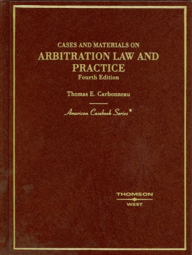 Cases and Materials on Arbitration Law and Practice, 4th Edition (American Casebook)