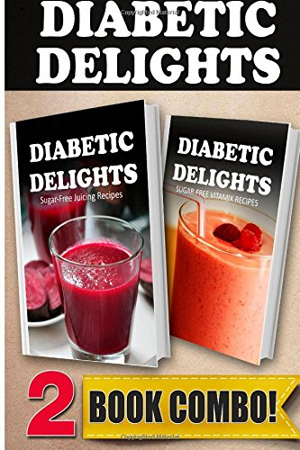 Sugar-Free Juicing Recipes and Sugar-Free Vitamix Recipes: 2 Book Combo (Diabetic Delights ) by Ariel Sparks