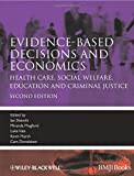 Evidence-based Decisions and Economics: Health Care, Social Welfare, Education and Criminal Justice