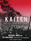 img - for Kaiten: Japan's Secret Manned Suicide Submarine and the First American Ship It Sank in WWII book / textbook / text book