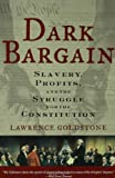 Dark Bargain: Slavery, Profits, and the Struggle for the Constitution (0802715079) by Goldstone, Lawrence