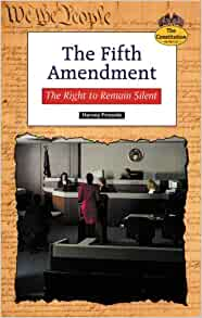 The Fifth Amendment: The Right to Remain Silent ...