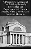 img - for A Descriptive Account of the Building Recently Erected for the Departments of Natural History of the United States National Museum book / textbook / text book