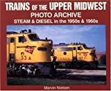 img - for Trains of the Upper Midwest Photo Archive: Steam and Diesel in the 1950s and 1960s book / textbook / text book