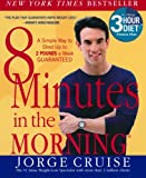 8 Minutes in the Morning: A Simple Way to Shed Up to 2 Pounds a Week -- Guaranteed (0060505389) by Jorge Cruise
