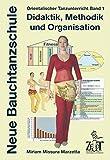 Orientalischer Tanzunterricht Band 1: Didaktik, Methodik und Organisation: Neue Bauchtanzschule