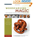 Woodcarving Magic: How to Transform a Single Block of Wood into Impossible Shapes (With 29 Projects for Carving...