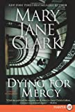 Dying for Mercy: A Novel of Suspense (0061774847) by Clark, Mary Jane
