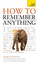 How to Remember Anything: Teach Yourself (English Edition)