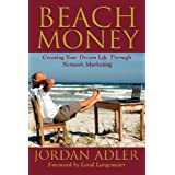 Beach Money; Creating Your Dream Life Through Network Marketing ~ Jordan Adler