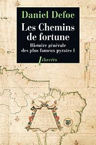 Histoire générale des plus fameux pyrates, Tome 1 : Les Chemins de Fortune par Daniel Defoe