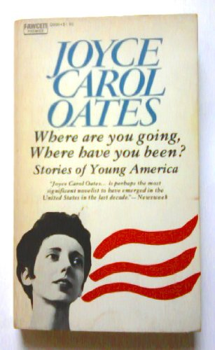 you going have you been joyce carol oates 2 1 where are you going, where have you been joyce carol oates her name was connie she was fifteen and she had a quick, nervous, giggling habit of.