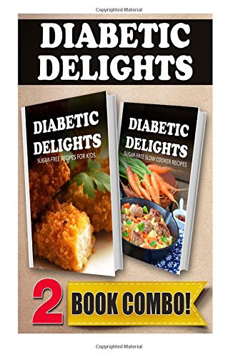 Sugar-Free Recipes For Kids And Sugar-Free Slow Cooker Recipes: 2 Book Combo (Diabetic Delights) front-287134