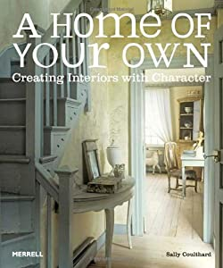 A Home of Your Own: Creating Interiors with Character by Merrell Publishers Ltd