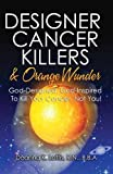 img - for Designer Cancer Killers & Orange Wunder: God-Designed, God-Inspired To Kill Your Cancer, Not You! by Loftis, R.N. B.B.A. Deanna K (2010) Paperback book / textbook / text book