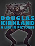 img - for A Life in Pictures: The Douglas Kirkland Monograph by Douglas Kirkland (2013-08-01) book / textbook / text book