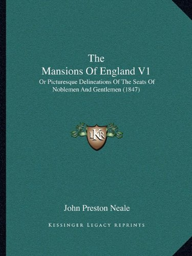 The Mansions of England V1 the Mansions of England V1: Or Picturesque Delineations of the Seats of Noblemen and Genor Picturesque Delineations of the ... Noblemen and Gentlemen (1847) Tlemen (1847)