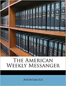 The American Weekly Messanger: Anonymous: 9781175915672: Amazon.com ...