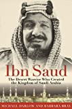 Ibn Saud: The Desert Warrior Who Created the Kingdom of Saudi Arabia (1616085797) by Bray, Barbara