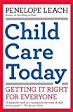 Child Care Today: Getting It Right for Everyone (Vintage) (1400077214) by Leach, Penelope
