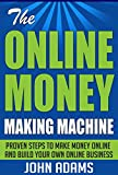 The Online Money Making Machine:Proven Steps To Make Money Online And Build Your Own Online Business( Money, Money making, Money Making Online )