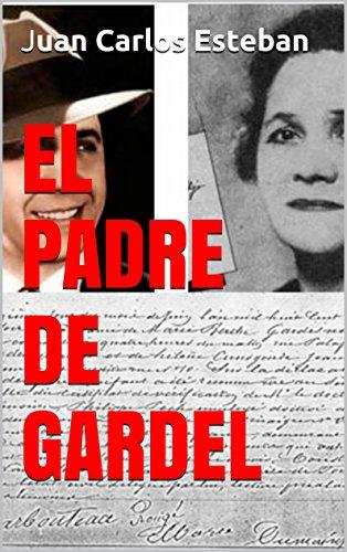 EL PADRE DE GARDEL: Una investigación histórica sobre la familia de Carlos Gardel