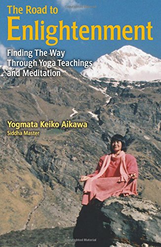 The Road to Enlightenment: Finding the Way Through Yoga Teachings and Meditation