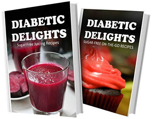 Sugar-Free Juicing Recipes And Sugar-Free On-The-Go Recipes: 2 Book Combo (Diabetic Delights) front-483638