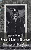 img - for World War II Front Line Nurse by Mildred A. MacGregor (ex. Lieutenant Mildred A. Radawiec, Army Nurse Corp.) book / textbook / text book