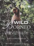 img - for Wild Borneo: The Wildlife and Scenery of Sabah, Sarawak, Brunei, and Kalimantan book / textbook / text book