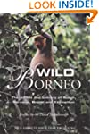 Wild Borneo: The Wildlife and Scenery...