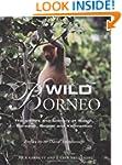Wild Borneo: The Wildlife and Scenery...