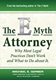 img - for The E-Myth Attorney: Why Most Legal Practices Don't Work and What to Do About It (Library Edition) Unabridged library edition by Michael Gerber, Robert Armstrong, Sanford M. Fisch published by Blackstone Audio, Inc. (2010) [Audio Cassette] book / textbook / text book