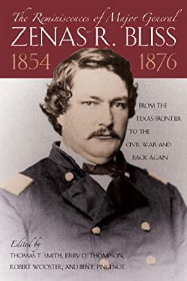 The Reminiscences of Major General Zenas R. Bliss, 1854-1876: From the Texas Frontier to the Civil War and Back Again - Hardcover
