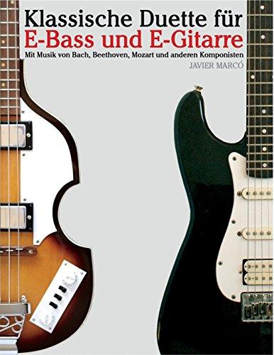 Klassische Duette für E-Bass und E-Gitarre E-Bass für Anfänger. Mit Musik von Bach, Beethoven, Mozart und anderen Komponisten (In Noten und Tabulatur)  [Marcó, Javier] (Tapa Blanda)