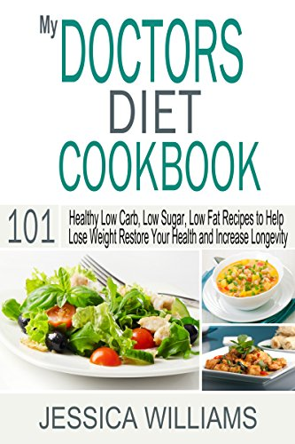 My Doctors Diet Cookbook: Healthy Low Carb, Low Sugar, Low Fat Recipes to Help You Lose Weight, Restore Your Health and Increase Longevity by Jessica Williams