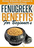 Fenugreek Benefits for Beginners: Discover 10 Benefits of Fenugreek to Cure Common Ailments