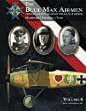 img - for The Blue Max Airmen Volume 6: German Airmen Awarded the Pour le M rite book / textbook / text book