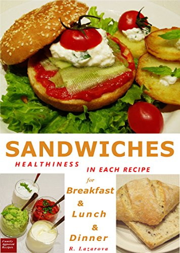 Sandwiches - Healthiness in Each Recipe for Breakfast, Lunch and Dinner (Cookbooks for vegetarians Book 2) by Roumianka Lazarova