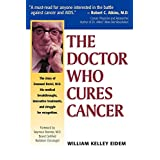 The Doctor Who Cures Cancer ~ William Kelley Eidem