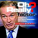 img - for The Oh Really? Factor: Unspinning Fox News Channel's Bill O'Reilly book / textbook / text book