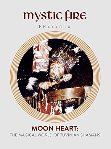 Mystic Fire Presents: Moon Heart - The Magical World of Tuvinan Shaman
